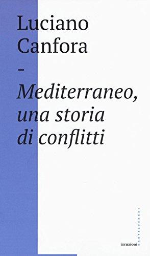 Mediterraneo, una storia di conflitti. Della difficile unificazione politica del mare nostrum in et classica (e oggi?)