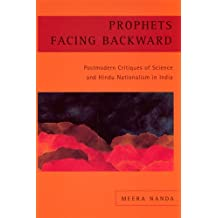 Prophets Facing Backward: Postmodern Critiques of Science and Hindu Nationalism in India