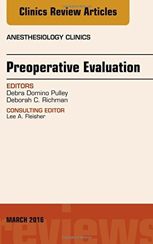 Preoperative Evaluation, An Issue of Anesthesiology Clinics, 1e (The Clinics: Internal Medicine) by Debra Domino Pulley MD M.S B.S. (2016-03-16)