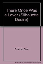 There Once Was A Lover (Silhouette Desire) by Dixie Browning (1987-02-01)