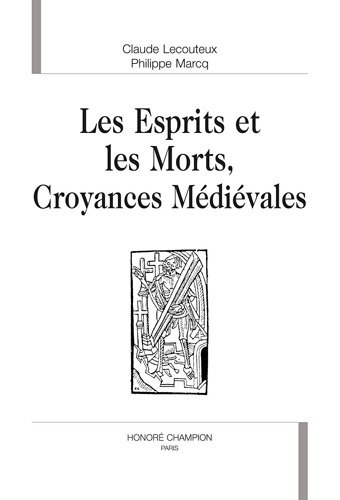 Les Esprits et les Morts. Croyances Medievales. Textes Traduits du Latin, Presentes et Commentes.