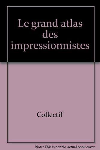 Le grand atlas des impressionnistes par Collectif