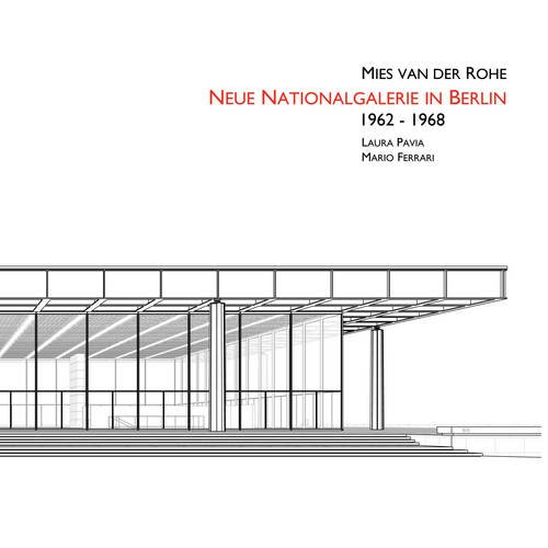 Ludwig Mies Van Der Rohe. Neue Nationalgalerie in Berlin 1962-1968. Ediz. illustrata