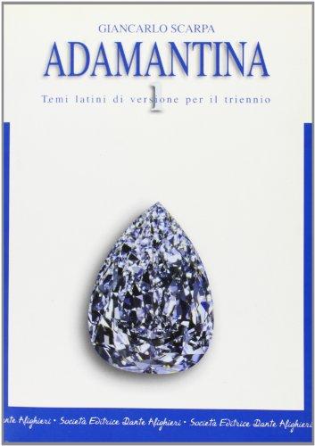 Adamantina. Temi latini di versione per il triennio. Per i Licei e gli Ist. magistrali: 1