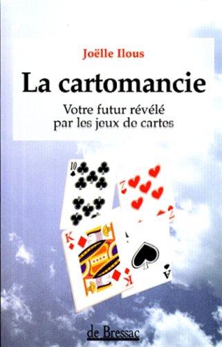 LA CARTOMANCIE. Votre futur révélé par les jeux de cartes