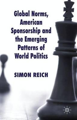 By Reich, Simon ( Author ) [ Global Norms, American Sponsorship and the Emerging Patterns of World Politics By Aug-2010 Paperback par Simon Reich