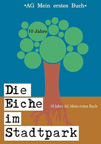 Die Eiche im Stadtpark: 10 Jahre AG Mein erstes Buch