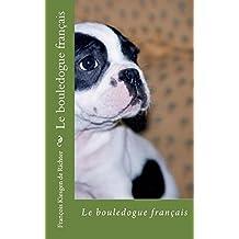 Le bouledogue francais: Vif, Joueur, Athlétique, Alerte, Facile à vivre, Enthousiaste, Patient, Affectueux, Sociable (Les chiens de race t. 1)