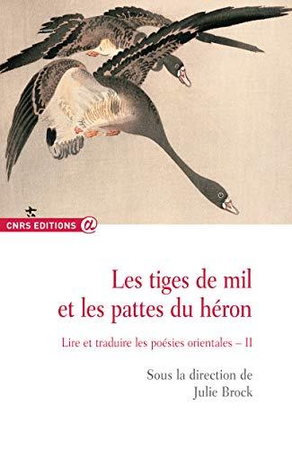 Les tiges de mil et les pattes du héron - tome 2 Lire et traduire les poésies orientales par Julie Brock