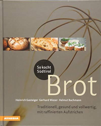 So kocht Südtirol - Brot: Traditionell, gesund und vollwertig, mit raffinierten Aufstrichen (So genießt Südtirol) (So genießt Südtirol / Ausgezeichnet ... (Gastronomische Akademie Deutschlands e.V.)) -