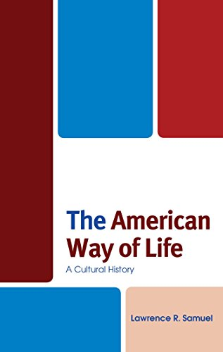 the-american-way-of-life-a-cultural-history-the-fairleigh-dickinson-university-press-series-in-ameri