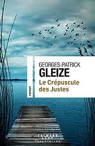 Le crépuscule des justes par Georges-Patrick Gleize