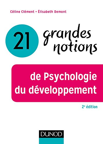 21 grandes notions de Psychologie du développement - 2e éd.