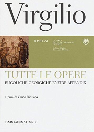 Tutte le opere: Bucoliche-Georgiche-Eneide-Appendix. Testo latino a fronte
