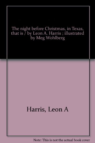 The night before Christmas, in Texas, that is / by Leon A. Harris ; illustrated by Meg Wohlberg