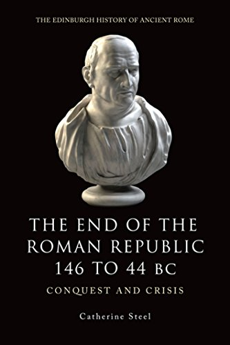 The End of the Roman Republic 146 to 44 BC: Conquest and Crisis (Edinburgh History of Ancient R) (The Edinburgh History of Ancient Rome)
