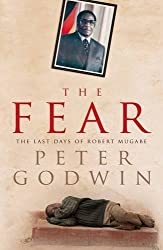 The Fear: The Last Days of Robert Mugabe by Peter Godwin (2010-08-01)