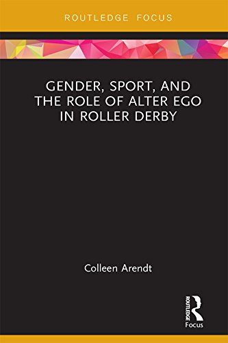 Gender, Sport, and the Role of Alter Ego in Roller Derby (Focus on Global Gender and Sexuality) (English Edition) por Colleen Arendt