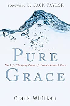 Pure Grace: The Life Changing Power of Uncontaiminated Grace de [Whitten, Clark]