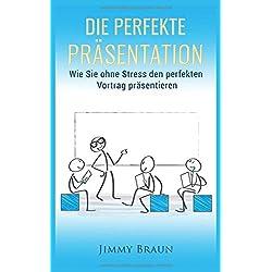 Die perfekte Präsentation – Wie Sie ohne Stress den perfekten Vortrag präsentieren