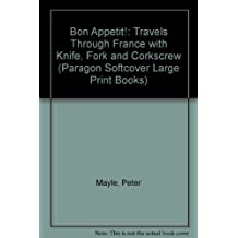 Bon Appetit!: Travels Through France with Knife, Fork and Corkscrew (Paragon Softcover Large Print Books)
