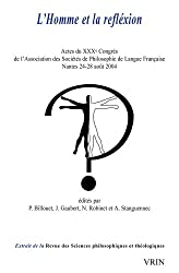 L'Homme et la Réflexion. Actes du XXXe Congrès de l'ASPLF