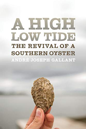A High Low Tide: The Revival of a Southern Oyster (Crux: The Georgia Series in Literary Nonfiction Series)