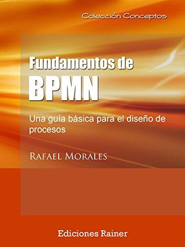 Fundamentos de BPMN: Una guía básica para el diseño de procesos por Rafael Morales