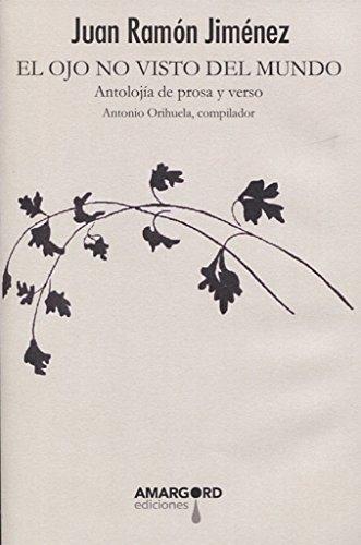Hm(Pv)42. El Ojo No Visto Del Mundo. Antolojia Prosa Y Verso (helado de mamey punto verde) por JUAN RAMON JIMENEZ