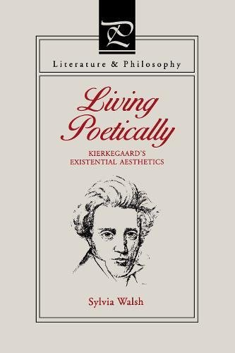 Living Poetically: Kierkegaard's Existential Aesthetics (Literature & Philosophy) (Literature and Philosophy)