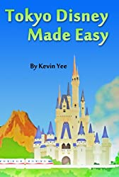 Tokyo Disney Made Easy: The Unofficial Guide to Tokyo Disneyland and Tokyo Disneysea