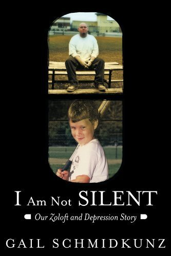 i-am-not-silent-our-zoloft-and-depression-story-by-gail-schmidkunz-2012-07-09