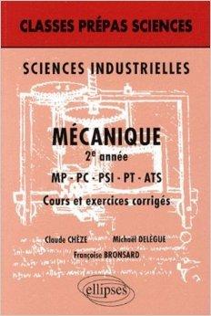 Sciences industrielles : Mécanique 2e année MP-PC-PSI-PT-ATS - Cours et exercices corrigés de Claude Chèze,Michaël Delègue,Françoise Bronsard ( 8 janvier 2009 )