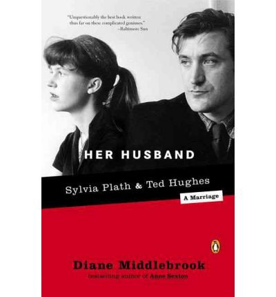 [(Her Husband: Ted Hughes and Sylvia Plath--A Marriage)] [Author: Diane Wood Middlebrook] published on (August, 2004)