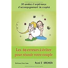 Les 69 erreurs à éviter pour réussir votre couple: Pourquoi est-ce si difficile ?