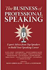 The Business of Professional Speaking: Expert Advice From Top Speakers To Build Your Speaking Career Paperback