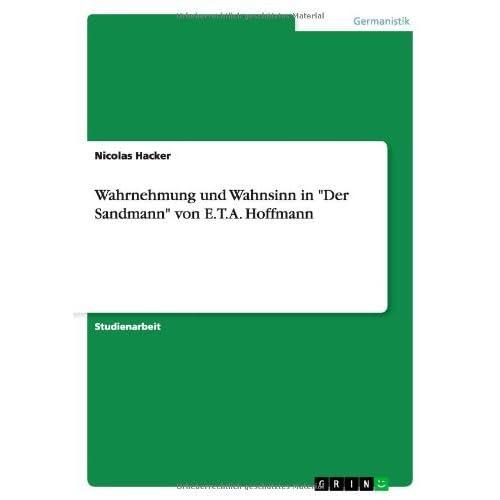 Wahrnehmung und Wahnsinn in Der Sandmann von E.T.A. Hoffmann by Nicolas Hacker (2008-08-11)