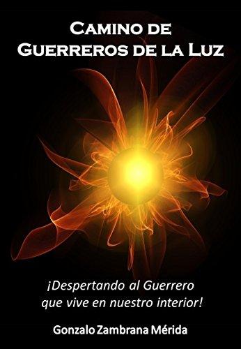 CAMINO DE GUERREROS DE LA LUZ: ¡Despertando al Guerrero  que vive en nuestro interior!