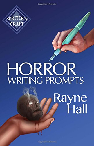 Horror Writing Prompts: 77 Powerful Ideas To Inspire Your Fiction: Volume 25 (Writer's Craft)