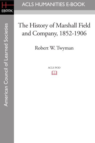 the-history-of-marshall-field-and-company-1852-1906-by-robert-w-twyman-2008-08-01