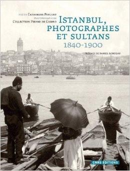 Istanbul, photographes et sultans : 1840-1900 de Catherine Pinguet,Pierre de Gigord,Daniel Rondeau (Prface) ( 27 octobre 2011 )