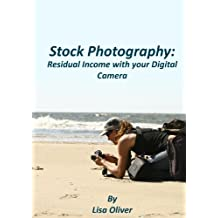 Stock Photography: Residual Income with your Digital Camera (English Edition)