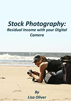 Stock Photography: Residual Income with your Digital Camera by [Oliver, Lisa]