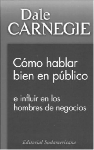 Como Hablar Bien En Publico E Influir En Los Hombres De Negocios / Public Speaking and Influencing Men in Business por Dale Carnegie
