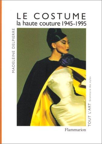 Le costume : La haute couture de 1945 a nos jours par Madeleine Delpierre