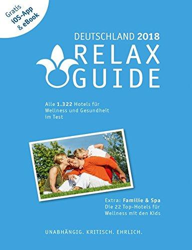 RELAX Guide 2018 Deutschland, kritisch getestet: alle Wellness- und Gesundheitshotels. PLUS: Familie & Spa: die 35 Top-Hotels: Der kritische Wellnesshotelführer, GRATIS: Foto iOS-App & eBook