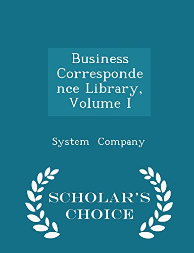 Business Correspondence Library, Volume I - Scholar's Choice Edition