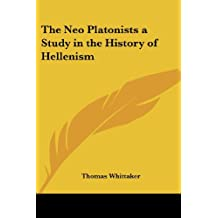 The Neo Platonists a Study in the History of Hellenism