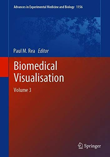 Biomedical Visualisation: Volume 3 (Advances in Experimental Medicine and Biology, Band 1156)