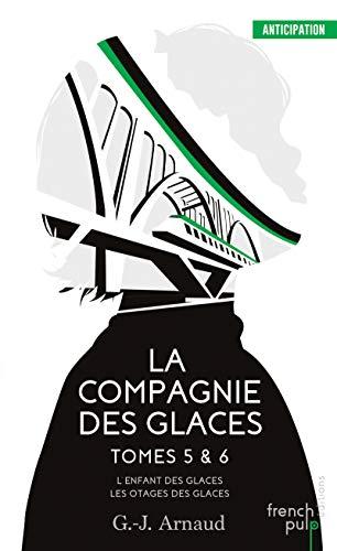 La Compagnie des Glaces - Tomes 5&6 par G.-J. Arnaud